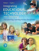 Integrating Educational Technology Into Teaching: Transforming Learning Across Disciplines