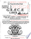 Jo. Alberti Fabricii SS. Theologiæ D. & Prof. Publ. Bibliotheca græca sive notitia scriptorum veterum græcorum
