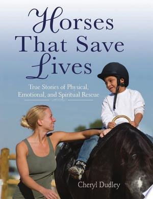 Horses That Save Lives: True Stories of Physical, Emotional, and Spiritual Rescue - ISBN:9781602397217