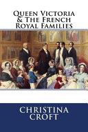 Queen Victoria   the French Royal Families