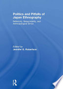 Politics and Pitfalls of Japan Ethnography Reflexivity, Responsibility, and Anthropological Ethics