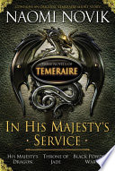 In His Majesty S Service Three Novels Of Temeraire His Majesty S Service Throne Of Jade And Black Powder War  book