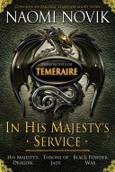 In His Majesty's Service: Three Novels of Temeraire (His Majesty's Service, Throne of Jade, and Black Powder War) Book