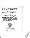 Remarques sur la lettre de sa M.te imperiale et catholique ...