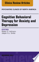 Cognitive Behavioral Therapy for Anxiety and Depression  An Issue of Psychiatric Clinics of North America  E Book