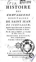 Histoire des Chevaliers Hospitaliers de Saint Jean de Jérusalem appelés depuis Chevaliers de Rhodes, & aujourd'hui Chevaliers de Malte