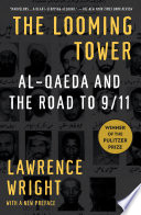 The looming tower Al-Qaeda and the road to 9/11 /