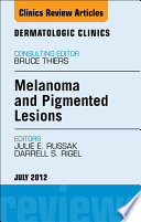Melanoma And Pigmented Lesions An Issue Of Dermatologic Clinics E Book book