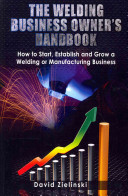 The Welding Business Owner's Hand Book : welding business owner or how to get your...