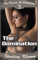 The Passion of Submission 3  The Domination   BDSM Erotica
