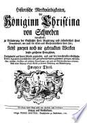 Historische Merkwürdigkeiten, die Königinn Christina von Schweden betreffend ... Nebst zweyen noch nie gedruckten Werken dieser gelehrten Prinzeßinn