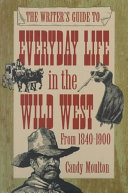 The Writer s Guide to Everyday Life in the Wild West