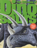 The Big Book Of Dinosaurs : features, behavior, and fossil discoveries of various species...