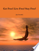 Get Free! Live Free! Stay Free!