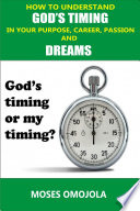 How To Understand God S Timing In Your Purpose Career Passion Dreams