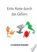 Eriks Reise durch das Gehirn
