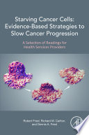 Starving Cancer Cells Evidence Based Strategies To Slow Cancer Progression