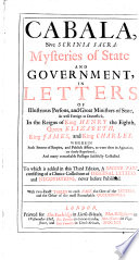 Cabala  Sive Scrinia Sacra  Mysteries of State and Government  in Letters of Illustrious Persons  and Great Ministers of State   With Two Exact Tables to Each Part  the One of the Letters  and the Other of the Most Remarkable Occurrences