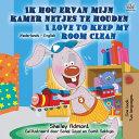 I Love To Keep My Room Clean Dutch English Bilingual Children S Book