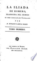 La Iliada De Homero, Traducida Del Griego En Verso Endecasilabo Castellano Por D. Ignacio Garcia Malo : ...
