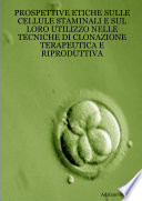 Prospettive etiche sulle cellule staminali e sul loro utilizzo nelle tecniche di clonazione terapeutica e riproduttiva