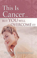 This Is Cancer...But You Will Overcome It! : emotionally jarring discovery, through the battle...