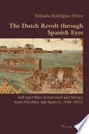 The Dutch Revolt Through Spanish Eyes