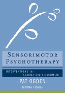 Sensorimotor Psychotherapy  Interventions for Trauma and Attachment