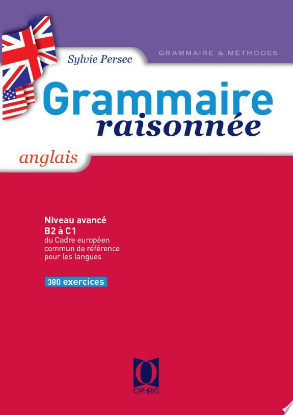 Grammaire raisonnée, anglais : [380 exercices], niveau avancé / Sylvie Persec,....- Paris : Ophrys , 1999, cop. 1999