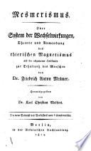 Mesmerismus, oder, System der Wechselwirkungen, Theorie und Anwendung des thierischen Magnetismus, herausg. von K.C. Wolfart. [With] Erläuterungen zum Mesmerismus, von K.C. Wolfart