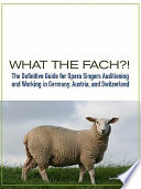 What the Fach   the Definitive Guide for Opera Singers Auditioning   Working in Germany  Austria  and Switzerland  2nd Edition