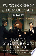 The Workshop of Democracy  1863   1932