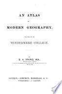 An atlas of modern geography  for the use of Windermere college