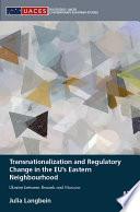 Transnationalization and Regulatory Change in the EU s Eastern Neighbourhood