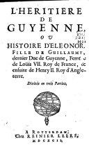 Book L'heritiere de Guyenne, ov histoire d'Eleonor, fille de Guillaume, dernier duc de Guyenne, femme de Loüis VII. Roy de France, & ensuite de Henri II. Roy d'Angleterre