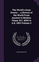 The World s Great Events     a History of the World from Ancient to Modern Times  B C  4004 to A D  1903 Volume 3