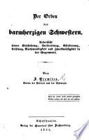 Der Orden der barmherzigen Schwestern. Uebersicht seiner Entstehung, Verbreitung ... und zweckmässigkeit in der Gegenwart