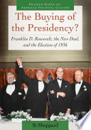 The Buying of the Presidency  Franklin D  Roosevelt  the New Deal  and the Election of 1936