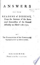 Answers to the Reasons of Dissent from the Sentence of the Reverend Commission of the General Assembly on March 11th 1752. By the Committee of the Commission appointed to draw up answers to them