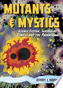 Mutants And Mystics : and fans alike explore and express a wealth...