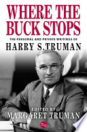 Where the Buck Stops  The Personal and Private Writings of Harry S  Truman