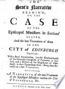 The Scot s Narrative Examin d  Or  the Case of the Episcopal Ministers in Scotland Stated  and the Late Treatment of Them in the City of Edinburgh Enquir d Into  with a Brief Examination Into the Reasonableness of the Previous Complaint of Persecution in Scotland     Being Some Remarks on a Late Pamphlet  Entitled  A Narrative of the Late Treatment of the Episcopal Ministers Within the City of Edinburgh  Etc   By Daniel Defoe