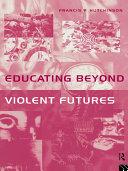 Educating Beyond Violent Futures