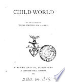 Child World  By the authors of    Poems written for a Child     i e  Menella Bute Smedley and Elizabeth Anna Hart    In verse