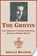 The Griffin The Greatest Untold Espionage Story Of World War Ii
