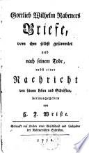 Gottlieb Wilhelm Rabeners Briefe, von ihm selbst gesammlet und nach seinem Tode, nebst einer Nachricht von seinem Leben und seinen Schriften