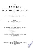 The Natural History of Man Being an Account of the Manners and Customs of the Uncivilized Races of Men by the Rev  J  G  Wood