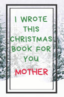 I Wrote This Christmas Book For You Mother