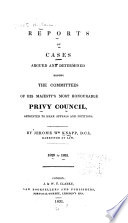 Reports of Cases Argued and Determined Before the Committees of His Majesty s Most Honourable Privy Council