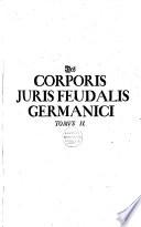 Corpus juris feudalis Germanici, das ist